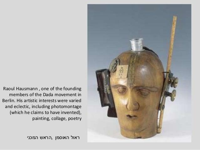 ראולהאוסמן,הראשהמכני Raoul Hausmann , one of the founding members of the Dada movement in Berlin. His artistic int...