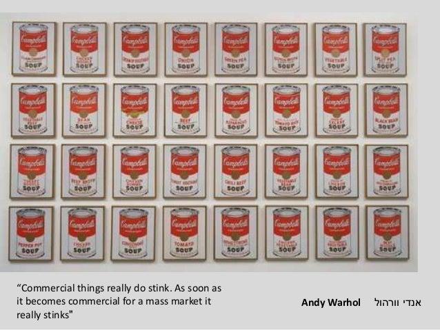 """וורהול אנדיAndy Warhol """"Commercial things really do stink. As soon as it becomes commercial for a mass market it """"real..."""