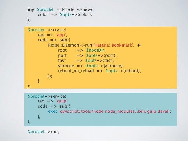 my $proclet = Proclet->new(! color => $opts->{color},! );! ! $proclet->service(! tag => 'app',! code => sub {! Ridge::Daem...