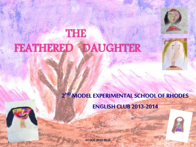 THE FEATHERED DAUGHTER 1RODOS 2013-2014 2ND MODEL EXPERIMENTAL SCHOOL OF RHODES ENGLISH CLUB 2013-2014