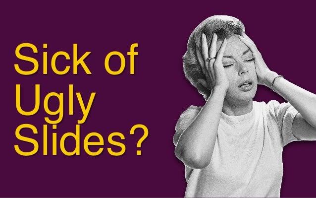 Sick of Ugly Slides?
