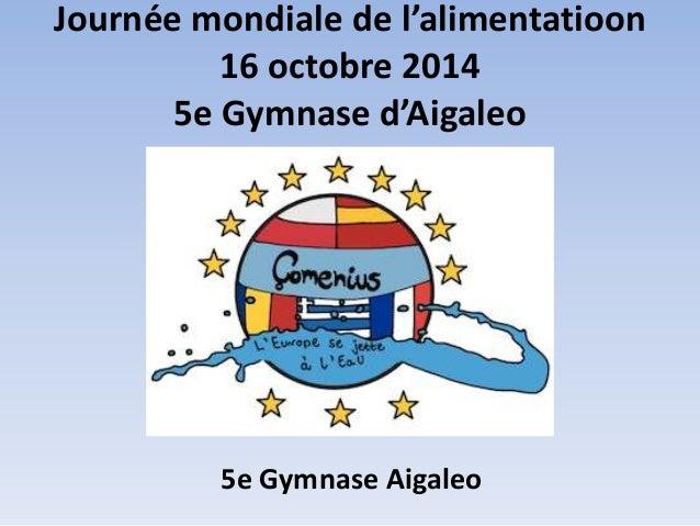 Journée mondiale de l'alimentatioon 16 octobre 2014 5e Gymnase d'Aigaleo 5e Gymnase Aigaleo