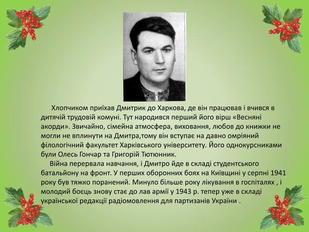 Хлопчиком приїхав Дмитрик до Харкова, де він працював і вчився в дитячій трудовій комуні. Тут народився перший його вірш «...