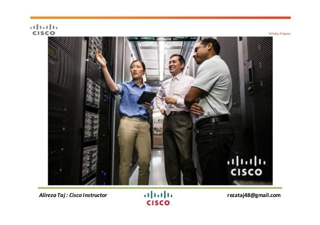 Alireza Taj : Cisco Instructor rezataj48@gmail.com