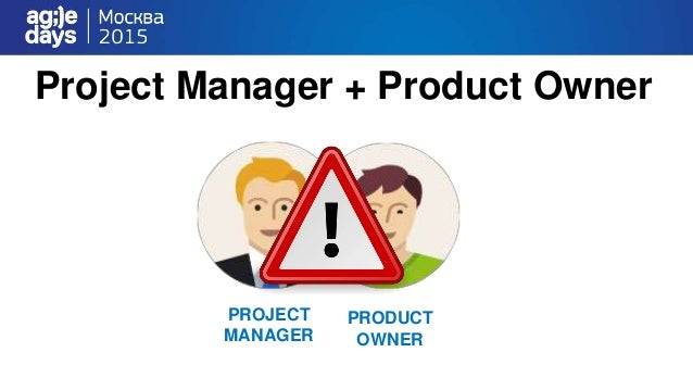 Project Manager + Product Owner PROJECT MANAGER PRODUCT OWNER