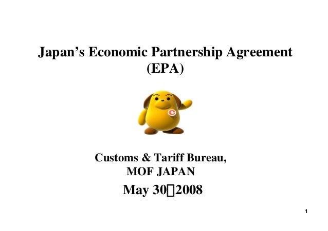 Japan's Economic Partnership Agreement (EPA) 1 May 30,2008 Customs & Tariff Bureau, MOF JAPAN