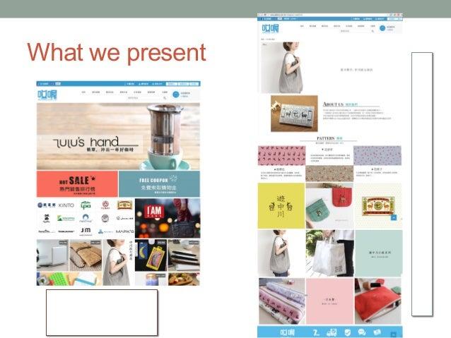 What we present 塑造情境、凸顯價值 增加消費者認同度 線上精品購物的定位 為 每 ⼀一 個 品 牌 都 製 作 有 品 牌 個 性 的 主 題 網 ⾴頁