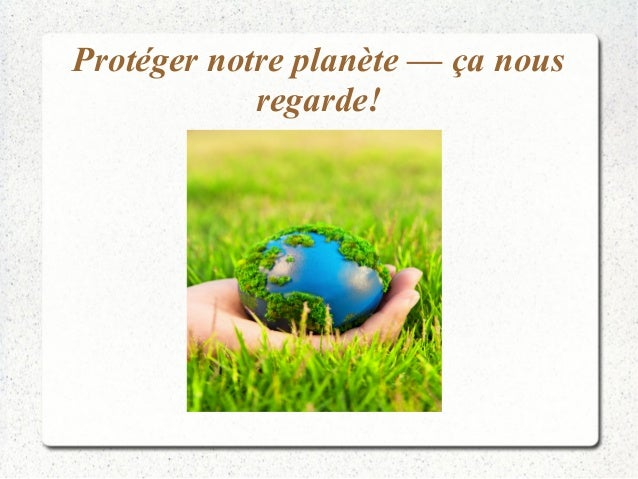 Protéger notre planète — ça nous regarde!