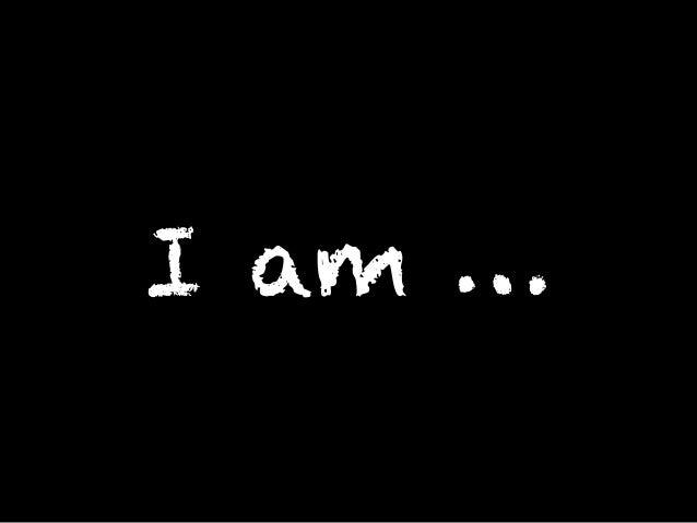 I am …