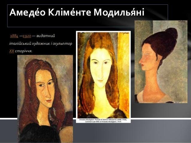 Амеде́о Кліме́нте Модилья́ні 1884 —1920 — видатний італійський художник і скульптор XX сторіччя.
