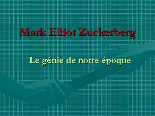Mark Elliot ZuckerbergMark Elliot Zuckerberg Le génie de notre époqueLe génie de notre époque