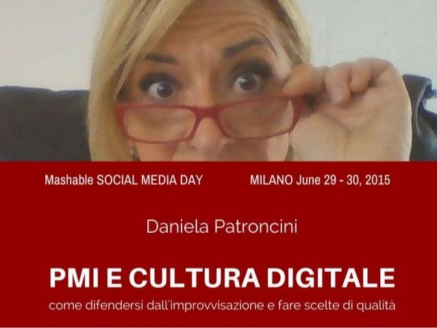 Mashable SOCIAL MEDIA DAY MILANO June 29 - 30, 2015  Daniela Patroncini   E BULTURA DEGÌTALE  come difendersi dall'improvv...