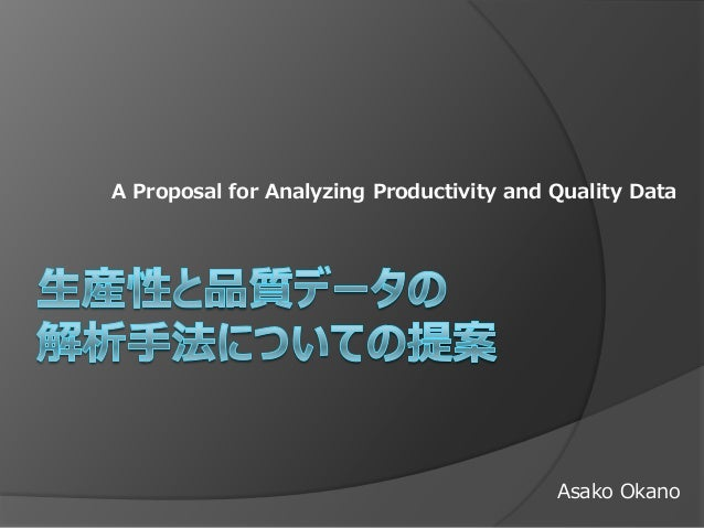 A Proposal for Analyzing Productivity and Quality Data Asako Okano