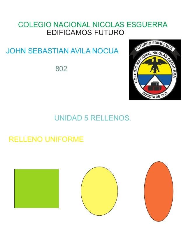 COLEGIO NACIONAL NICOLAS ESGUERRA EDIFICAMOS FUTURO JOHN SEBASTIAN AVILA NOCUA 802 UNIDAD 5 RELLENOS. RELLENO UNIFORME