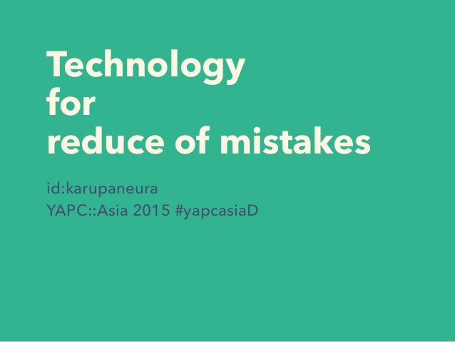 Technology for reduce of mistakes id:karupaneura YAPC::Asia 2015 #yapcasiaD