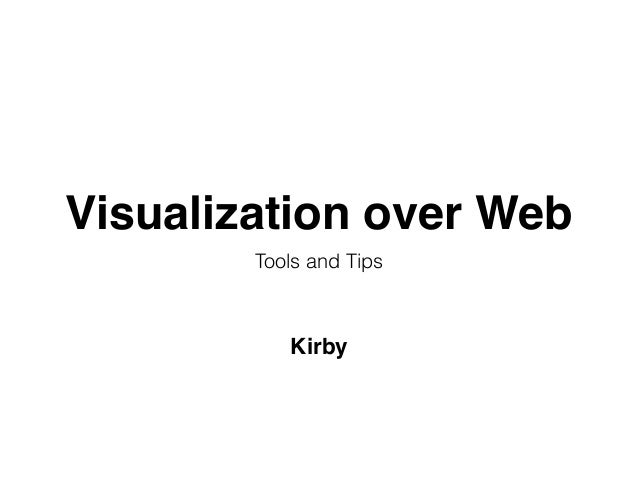 Visualization over Web Tools and Tips Kirby