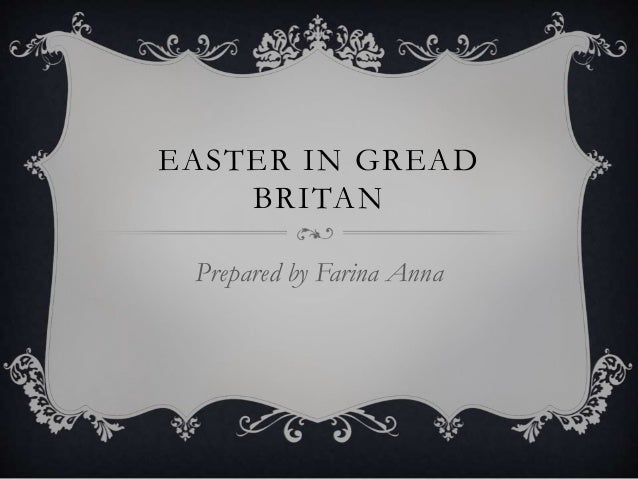 EASTER IN GREAD BRITAN Prepared by Farina Anna
