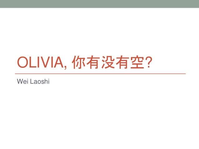 OLIVIA, 你有没有空? Wei Laoshi