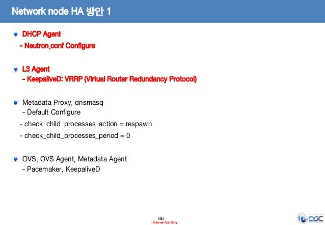 8080 - Internal Use Only - Network node HA 방안 1 DHCP Agent - Neutron.conf Configure L3 Agent - KeepaliveD: VRRP (Virtual R...