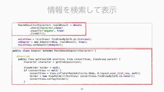 """RealmResults<Character> realmResult = mRealm .where(Character.class) .equalTo(""""megane"""", true) .findAll(); mListView = ..."""