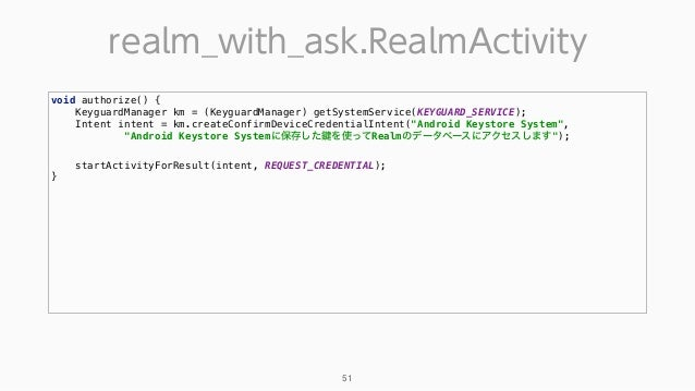 realm_with_ask.RealmActivity 51 void authorize() { KeyguardManager km = (KeyguardManager) getSystemService(KEYGUARD_SERVI...