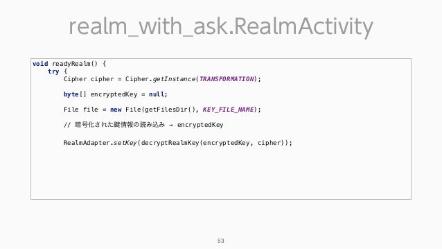 realm_with_ask.RealmActivity 53 void readyRealm() { try { Cipher cipher = Cipher.getInstance(TRANSFORMATION);  byte[] ...