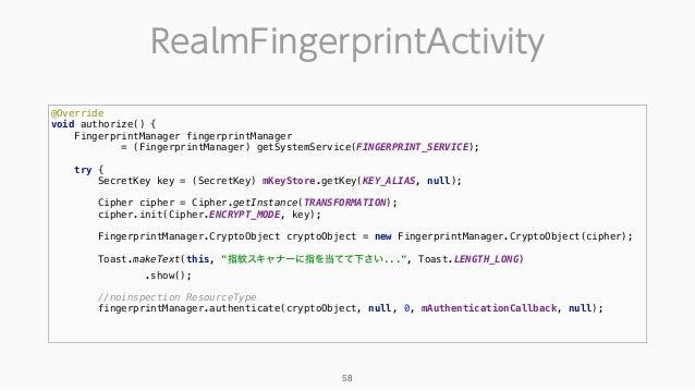 RealmFingerprintActivity 58 @Override void authorize() { FingerprintManager fingerprintManager = (FingerprintManager) get...