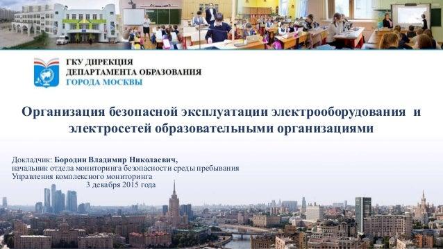 Организация безопасной эксплуатации электрооборудования и электросетей образовательными организациями Докладчик: Бородин В...