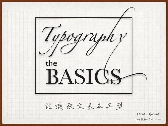 Typo������ BASICS the Tseng Gorong rong@justfont.com