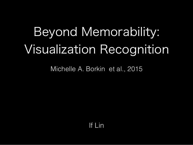 Beyond Memorability: Visualization Recognition If Lin Michelle A. Borkin et al., 2015