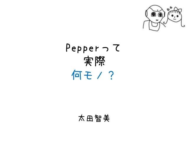 Pepperって 実際 何モノ? 太田智美