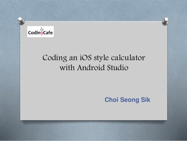 Coding an iOS style calculator with Android Studio Choi Seong Sik