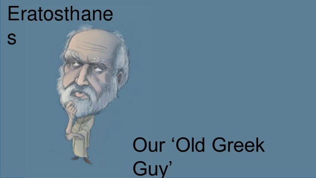 Eratosthane s Our 'Old Greek Guy'