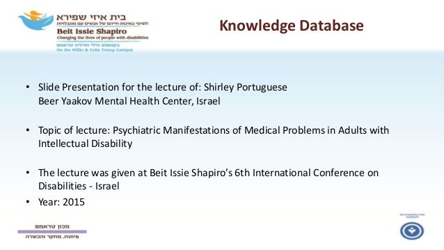 Knowledge Database • Slide Presentation for the lecture of: Shirley Portuguese Beer Yaakov Mental Health Center, Israel • ...