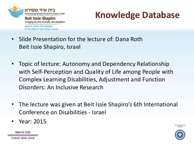 Knowledge Database • Slide Presentation for the lecture of: Dana Roth Beit Issie Shapiro, Israel • Topic of lecture: Auton...