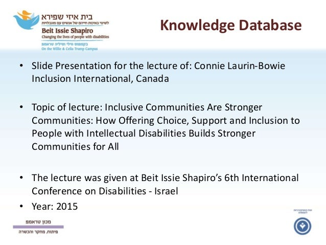 Knowledge Database • Slide Presentation for the lecture of: Connie Laurin-Bowie Inclusion International, Canada • Topic of...