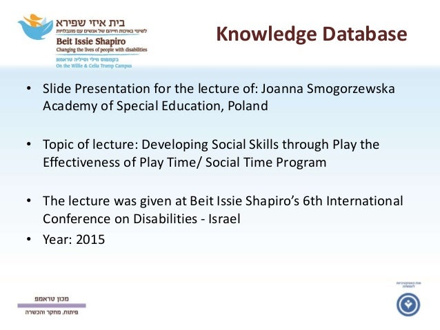 Knowledge Database • Slide Presentation for the lecture of: Joanna Smogorzewska Academy of Special Education, Poland • Top...