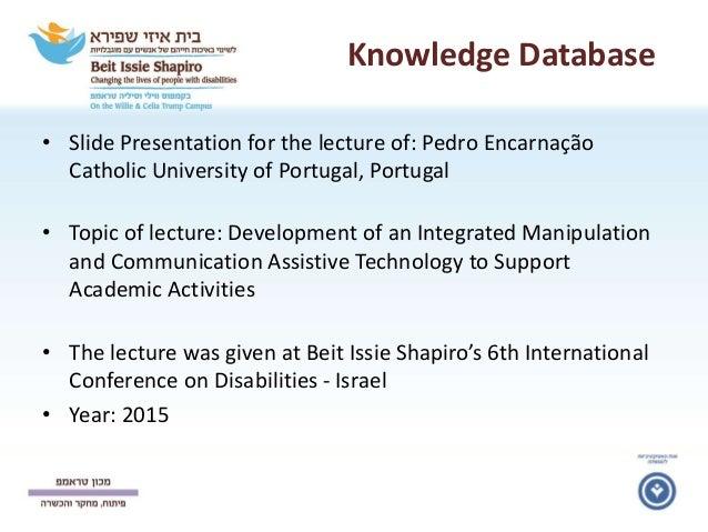 Knowledge Database • Slide Presentation for the lecture of: Pedro Encarnação Catholic University of Portugal, Portugal • T...