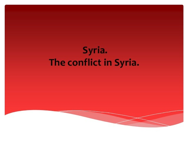Syria. The conflict in Syria.