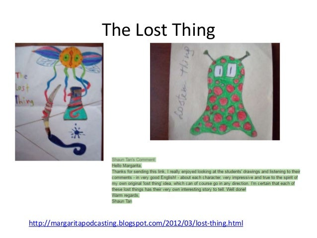 The Lost Thing http://margaritapodcasting.blogspot.com/2012/03/lost-thing.html