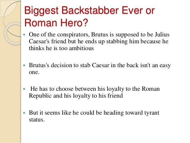 loyalty in julius caesar Mark antony's eulogy to caesar ( julius caesar , act iii scene 2) : friends, romans, countrymen, lend me your ears: i come to bury caesar, not to praise him.