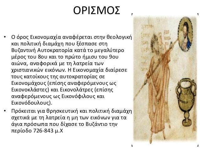 ΟΡΙΣΜΟΣ • Ο όρος Εικονομαχία αναφέρεται στην θεολογική και πολιτική διαμάχη που ξέσπασε στη Βυζαντινή Αυτοκρατορία κατά το...