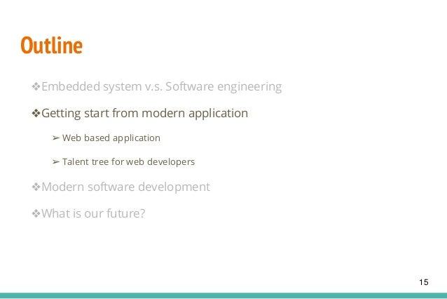 Outline ❖Embedded system v.s. Software engineering ❖Getting start from modern application ➢ Web based application ➢ Talent...