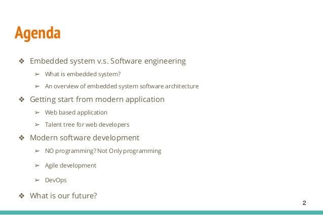 Agenda ❖ Embedded system v.s. Software engineering ➢ What is embedded system? ➢ An overview of embedded system software ar...
