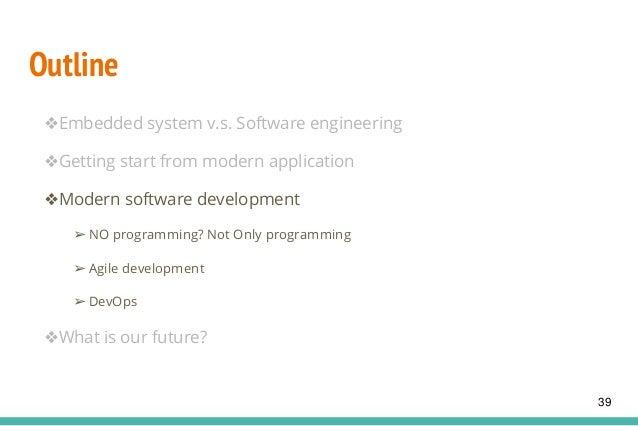 Outline ❖Embedded system v.s. Software engineering ❖Getting start from modern application ❖Modern software development ➢ N...