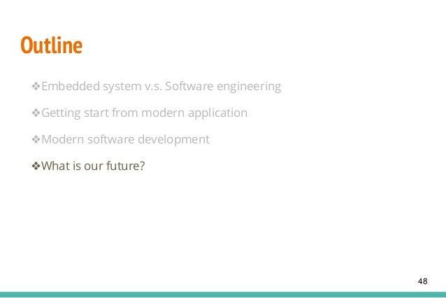 Outline ❖Embedded system v.s. Software engineering ❖Getting start from modern application ❖Modern software development ❖Wh...
