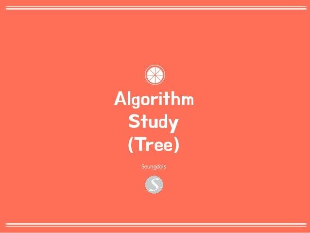 0 Algorithm Study (Tree) Seungdols