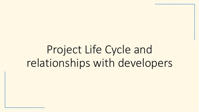 Project Life Cycle and relationships with developers