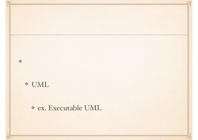 これからの「抽象化」 オブジェクト指向よりも進んだ抽象化 UML などのこと ex. Executable UML