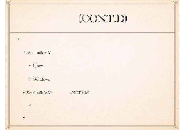 専門(CONT.D) アルバイト Smalltalk VM の開発 Linux 家電向けプラットフォーム Windows向け社内メッセンジャー Smalltalk VM を用いた .NET VM の開発 携帯電話向けプラットフォーム 一般的な電...